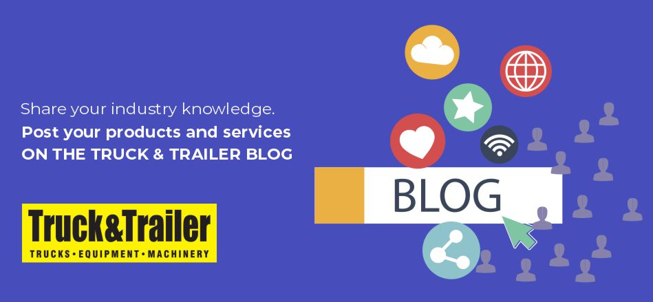 Share Your Knowledge & Services On The Truck & Trailer Blog